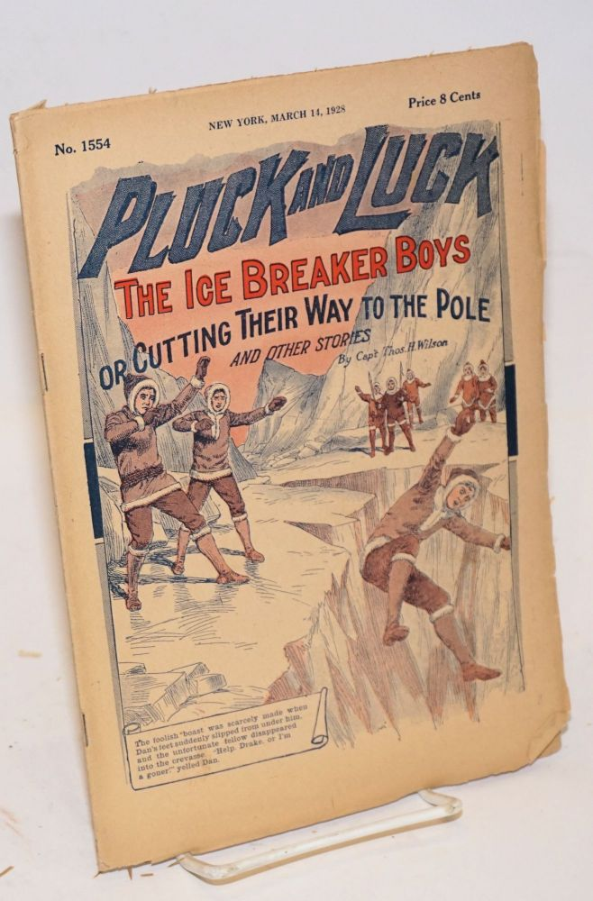 Pluck and Luck. The Ice Breaker Boys, or Cutting Their Way to the Pole, and Other Stories. March 14, 1928. Capt. Thos. H. Wilson.