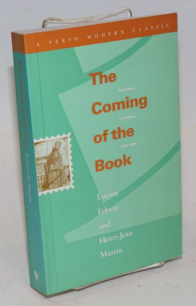 The Coming of the Book. The Impact of Printing 1450-1800. Translated by David Gerard. Lucien Febvre, Henri-Jean Martin.