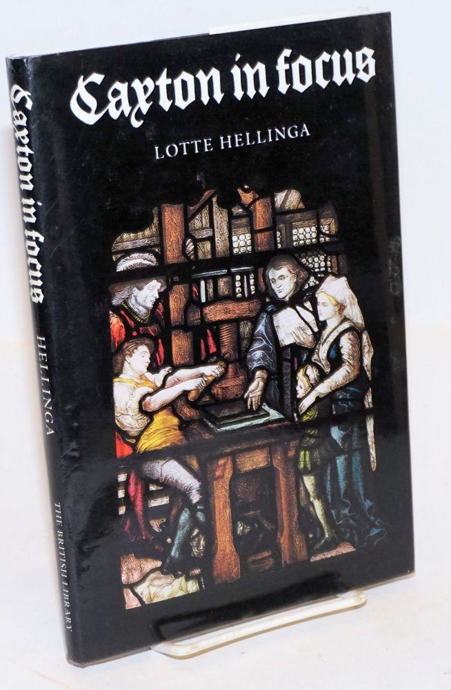 Caxton in Focus; the beginning of printing in England. Lotte Hellinga.