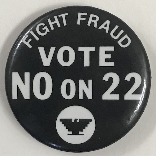 Fight fraud / Vote No on 22 [pinback button