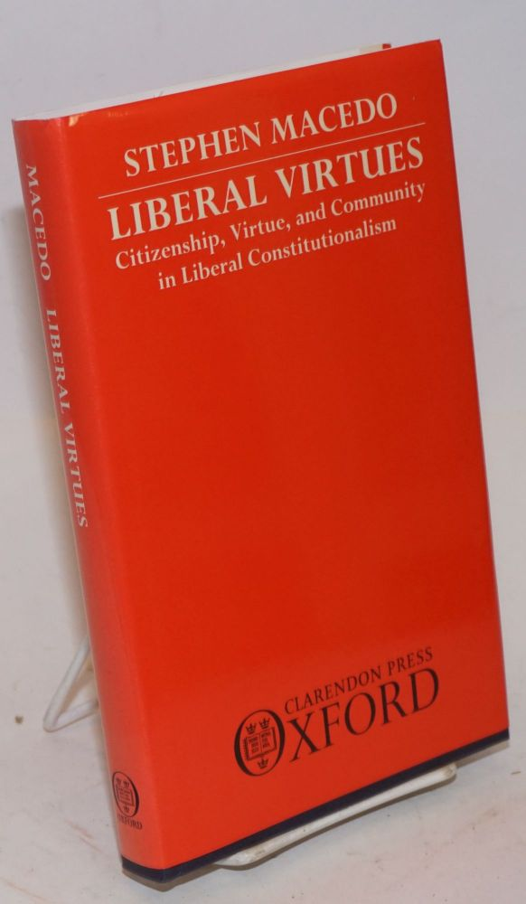 Liberal Virtues; Citizenship, Virtue, and Community in Liberal Constitutionalism. Stephen Macedo.