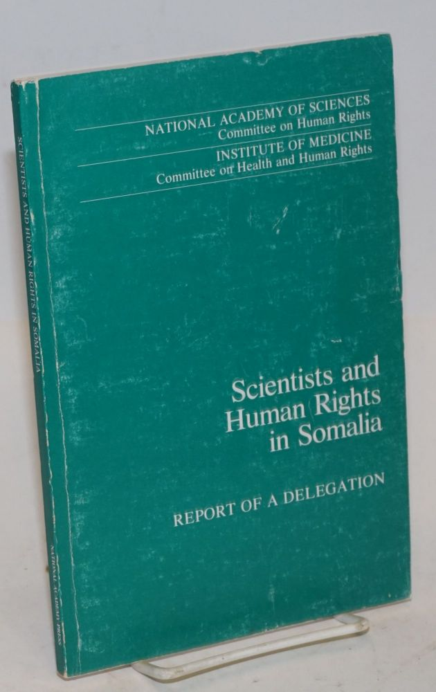 Scientists and Human Rights in Somalia; Report of a Delegation. Francisco J. Ayala, et alia, corporate sponsors National Academy of Sciences / Institute of Medicine.