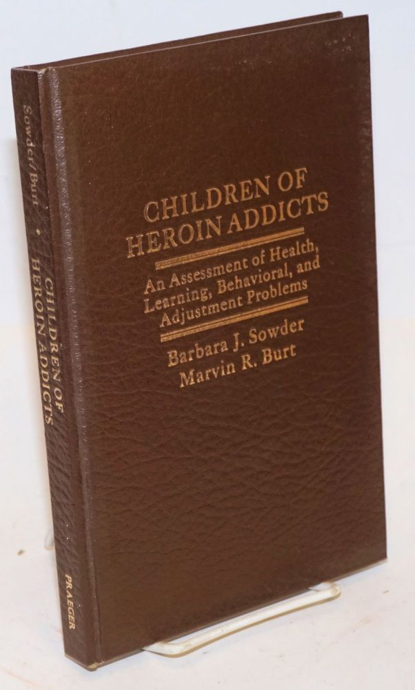 Children of Heroin Addicts: an assessment of health, learning, behavioral, and adjustment problems. Barbara J. Sowder, Marvin R. Burt.