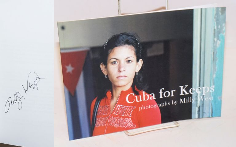 Cuba for Keeps; photographs and narrative by Milly Moorhead West, with an introduciton by Sandra Levinson and a translation into Spanish by Beatriz Gago Rodriguez. Milly Moorhead West.