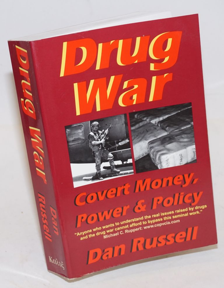 Drug War: covert money, power & policy. Dan Russell.