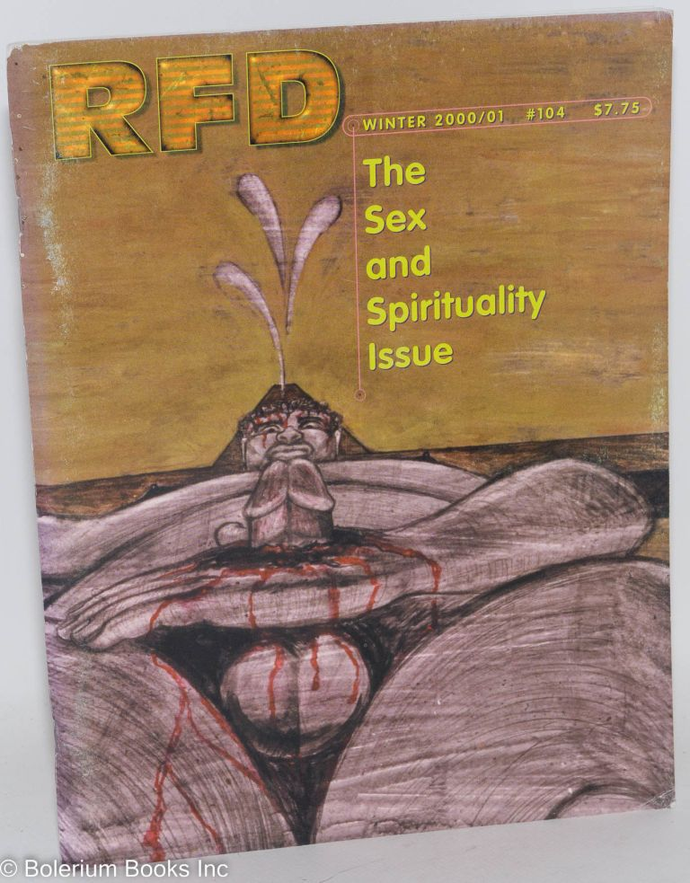 RFD: a country journal for gay men everywhere; #104 Winter, 2000/01 [vol. 27, #2] The sex and spirituality issue. Short Mountain Collective, Kwai Lam James Benedict, Robert Patrick.