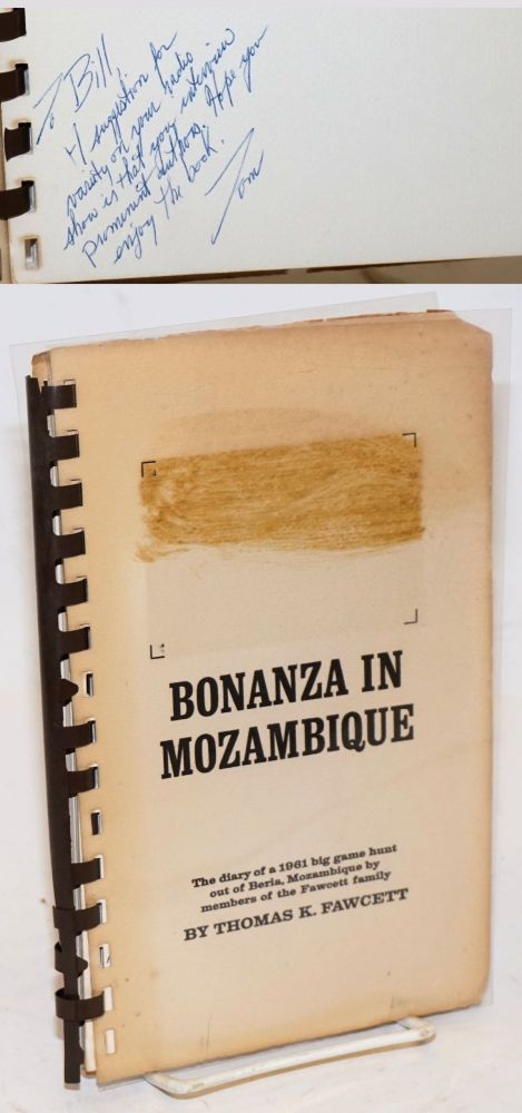 Bonanza in Mozambique. The diary of a 1961 big game hunt out of Beria, Mozambique by members of the Fawcett family. Thomas K. Fawcett.