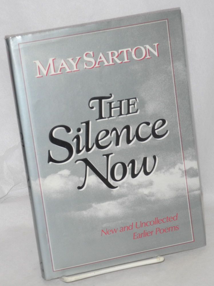 The silence now; new and uncollected earlier poems. May Sarton.