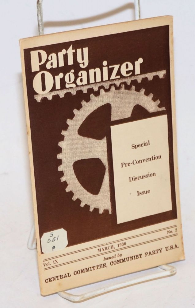Party organizer, vol. 9, no. 3, March, 1936 Special Pre-Convention Discussion Issue. Communist Party. Central Committee.