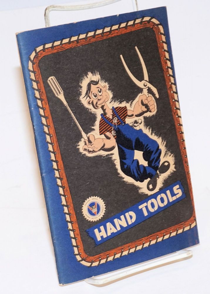 Hand Tools, Their Correct Usage and Care. This booklet was prepared and issued to members of the Armed Forces through the courtesy of the Training Service Section, General Motors War Products