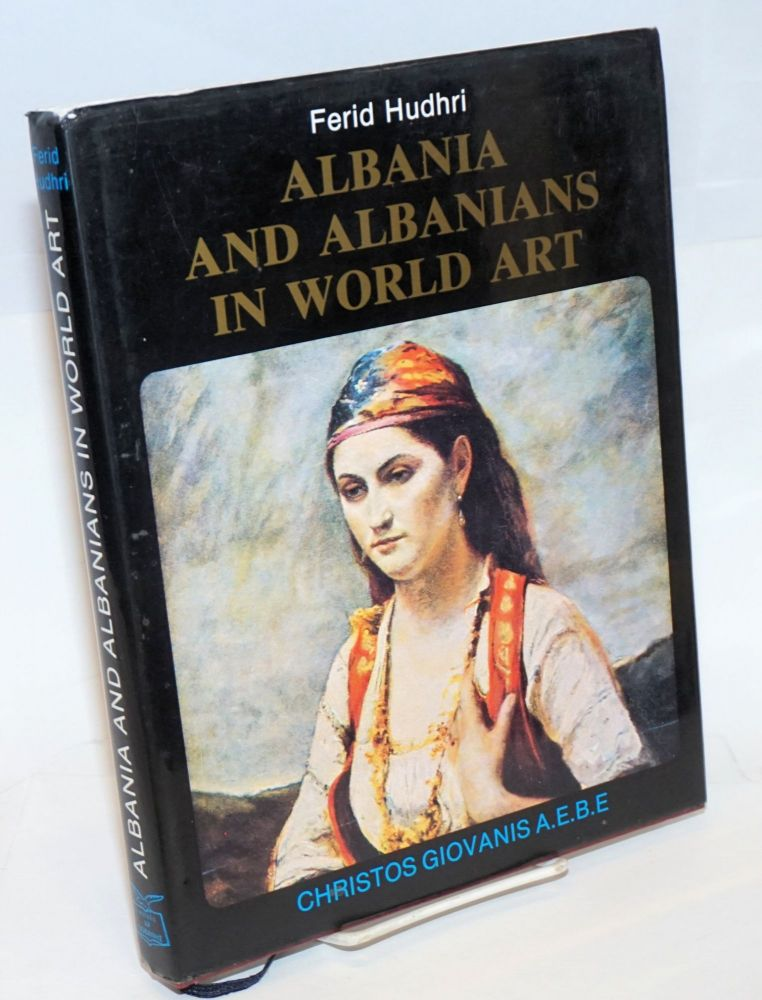 Albania and Albanians in World Art, Revised and completed for the English edition. Ferid Hudhri.