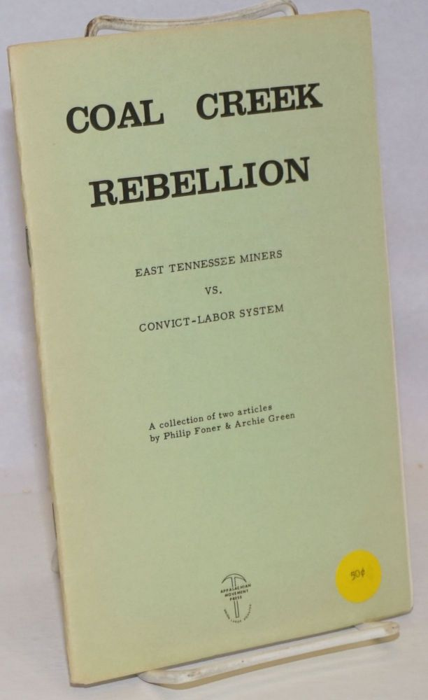 Coal Creek rebellion: East Tennessee miners vs. convict-labor system, the Northern fields, 1931. As reported at the time in the Labor Defender & Labor Age. Philip Sheldon Foner, Archie Green.