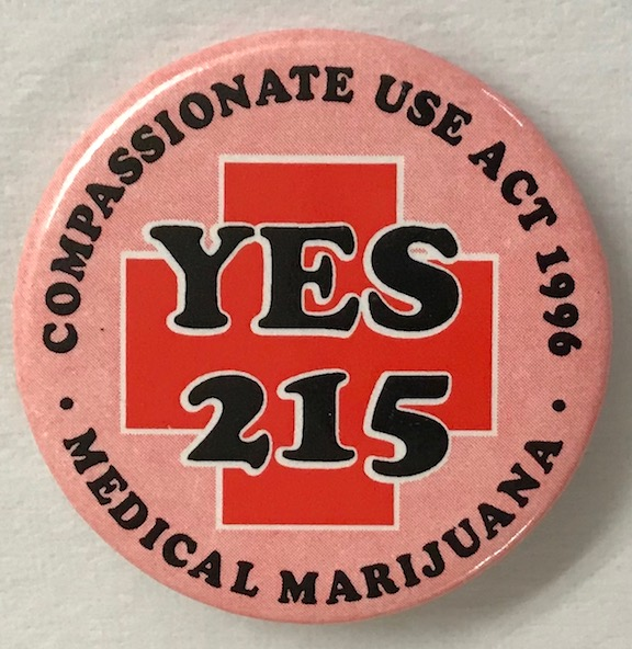 Compassionate Use Act 1996 / Yes 215 / Medical marijuana [pinback button]