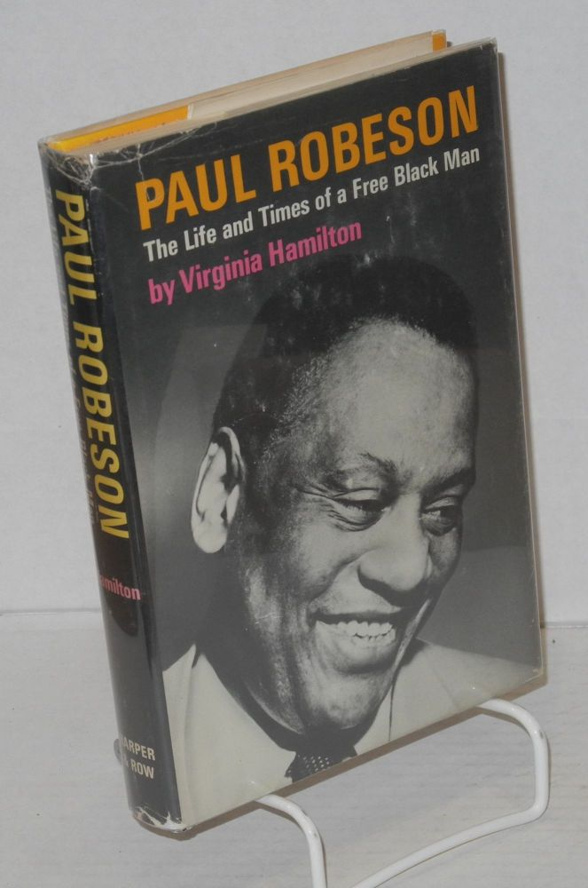 Paul Robeson; the life and times of a free Black man, illustrated from photographs. Virginia Hamilton.