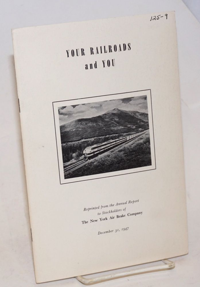 Your Railroads and You. Reprinted from the Annual Report to Stockholders of The New York Air Brake Company, December 31, 1947