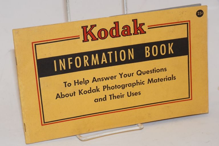 Kodak Information Book To Help Answer Your Questions About Kodak Photographic Materials and Their Uses
