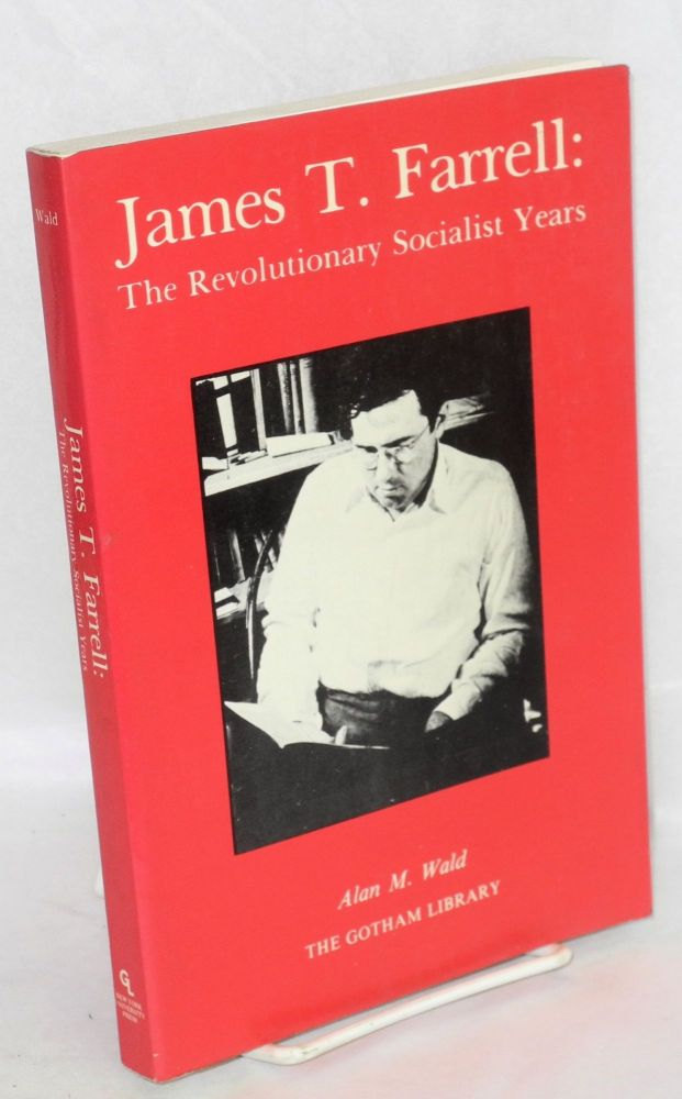 James T. Farrell: the revolutionary socialist years. Alan M. Wald.