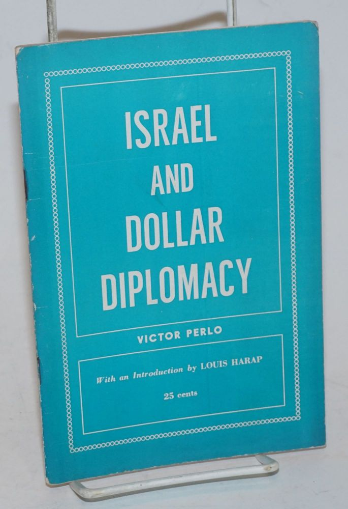 Israel and dollar diplomacy. With an introduction by Louis Harap. Victor Perlo.