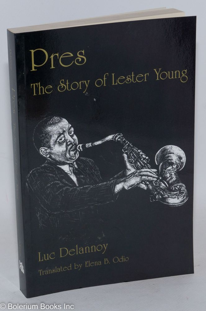 Pres; the story of Lester Young, translated by Elena B. Odio. Luc Delannoy.