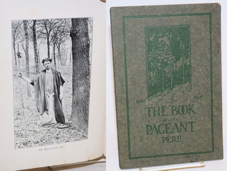 1867-1917, The Book of the Pageant Peru [cover text]. The Historical Pageant of Peru; presented as a feature of the semi-centennial celebration of the founding of the Peru, Nebraska, state normal school. Normal woods, June 5th, 1917, 8:15 P.M. The price of this book is twenty-five cents. Executive Committee members.