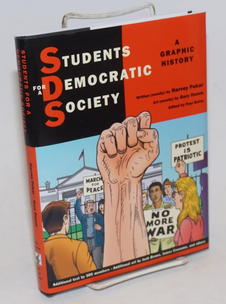 Students for a Democratic Society, a graphic history. Written by Harvey Pekar, art by Gary Dumm, edited by Paul Buhle. Harvey Pekar, Gary Dumm Paul Buhle, and.