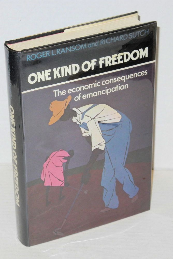 One kind of freedom; the economic consequences of emancipation. Roger L. Ransom, Richard Sutch.