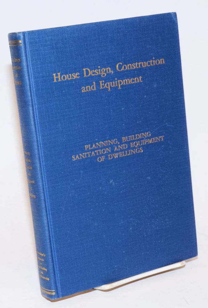 House Design, Construction and Equipment. Reports of the Committees on Design, Construction, Fundamental Equipment. William Stanley Parker, Albert P. Greensfelder, Collins P. Bliss, John M. Gries, James Ford.