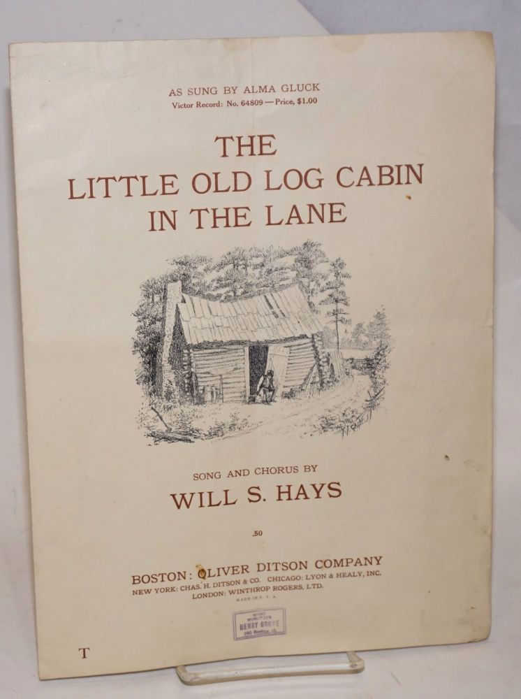 The Little Old Log Cabin in the Lane. Song and chorus by Will S. Hayes. As sung by Alma Gluck (Victor Record: No. 64809) .50 [fifty cents]. Will S. Hays, words and music.
