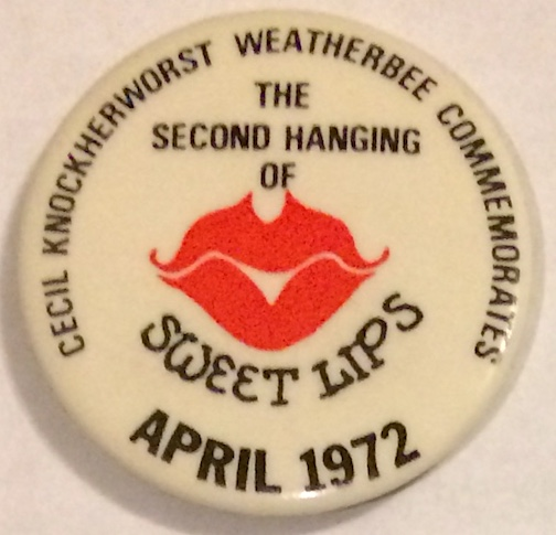 Cecil Knockherworst Weatherbee commemorates the second hanging of Sweet Lips: April 1972 [pinback button]
