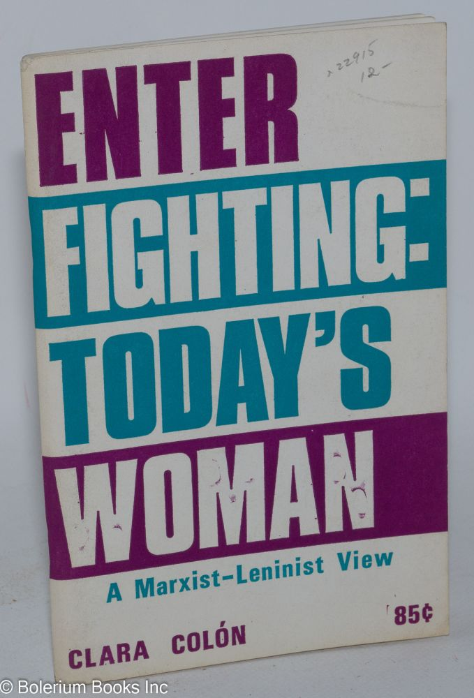 Enter fighting: today's woman, a Marxist-Leninist view. Clara Colón.