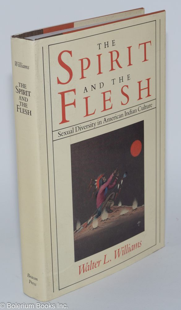 The spirit and the flesh; sexual diversity in American Indian culture. Walter L. Williams.