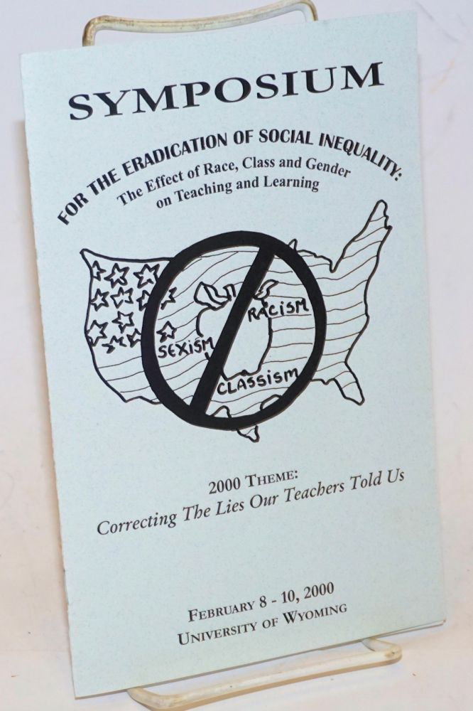 Symposium for the Eradication of Social Inequality: the effect of race, class and gender on teaching and learning 2000 theme: Correcting the lies our teachers told us, February 8-10, 2000, University of Wyoming. Omowale Akintunde.