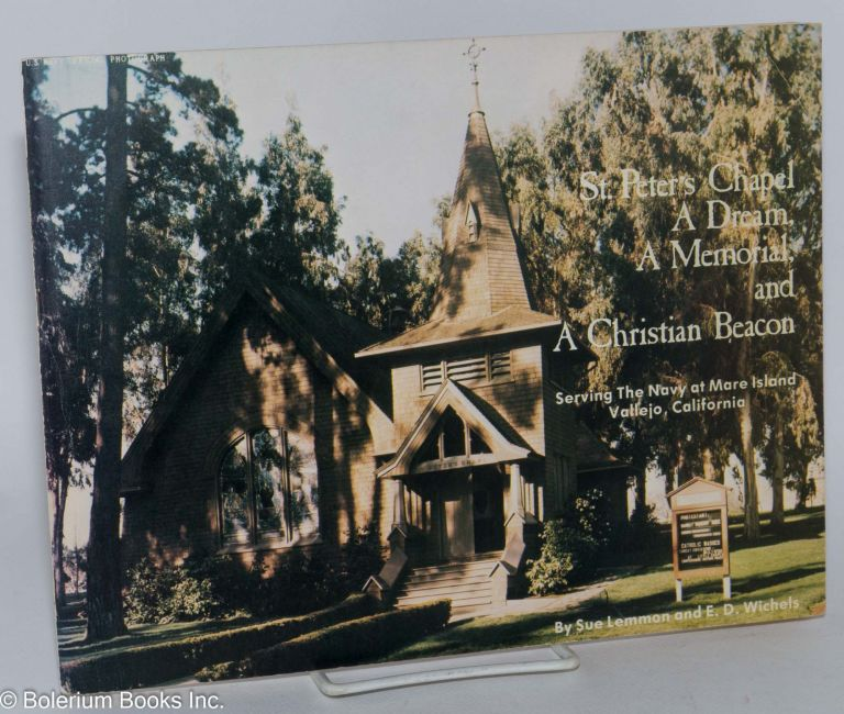 """St. Peter's Chapel: a dream, a memorial, and a Christian beacon; serving the Navy at Mare Island, Vallejo, California. Sue Lemmon, Ernest """"Ernie"""" D. Wichels."""