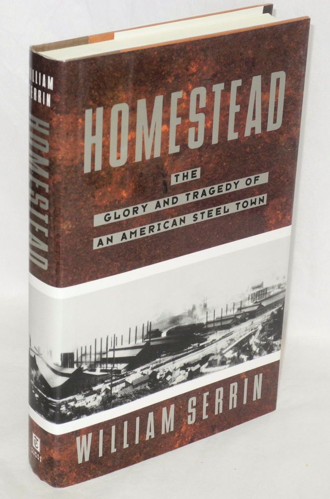 Homestead; the glory and tragedy of an American steel town. William Serrin.