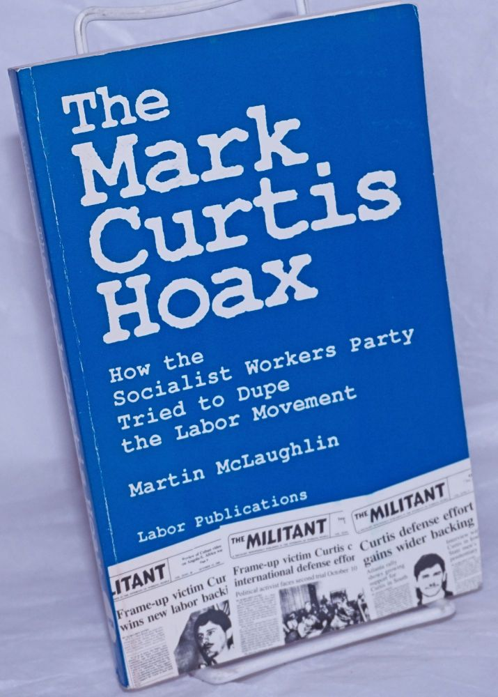 The Mark Curtis hoax, how the Socialist Workers Party tried to dupe the labor movement. Martin McLaughlin.
