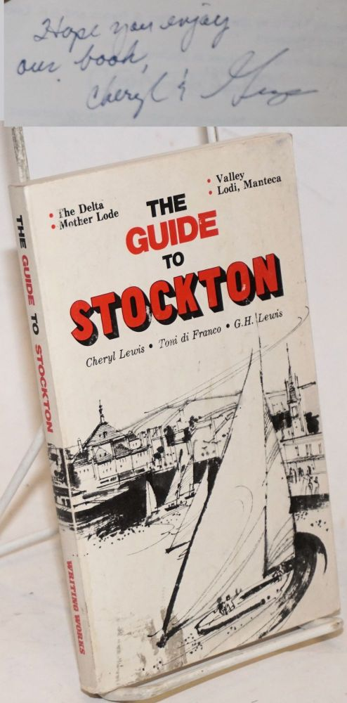 The Guide to Stockton. The Delta. Mother Lode. Valley. Lodi. Manteca. Cheryl Lewis, G. H. Lewis, Toni de Franco, George.