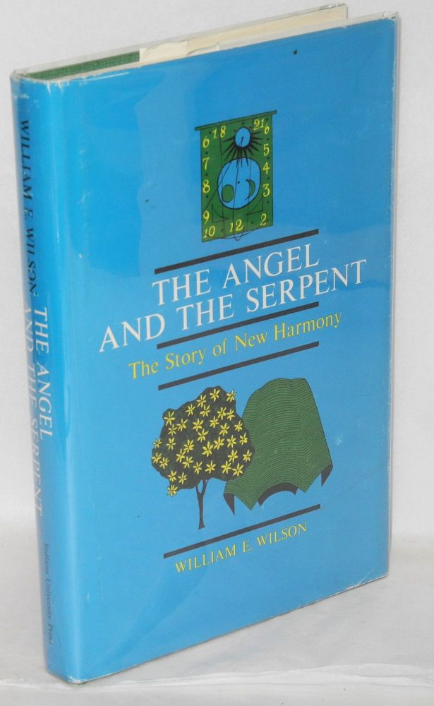 The angel and the serpent; the story of New Harmony. William E. Wilson.