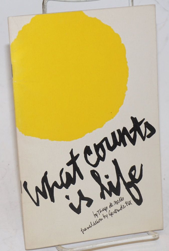 What Counts Is Life. From exile in Chile, a Brazilian poet responded to the repressive decrees of his country's military dictatorship. Translation by Gertrude Pax. Thiago de Mello.