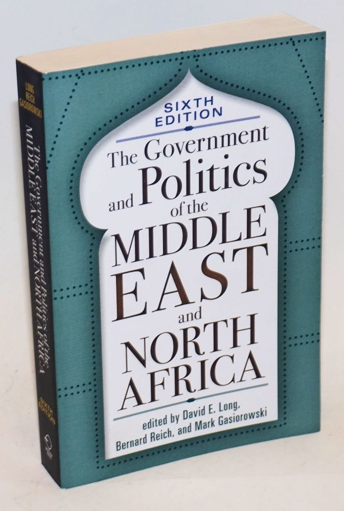 The Government and Politics of the Middle East and North Africa. David E Long, Bernard Reich, Mark Gasiorowski.