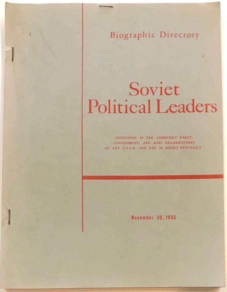 Biographic Directory. Soviet Political Leaders; personnel in the communist party, government, and mass organizations of the U.S.S.R. and the 16 Soviet Republics. November 30, 1955