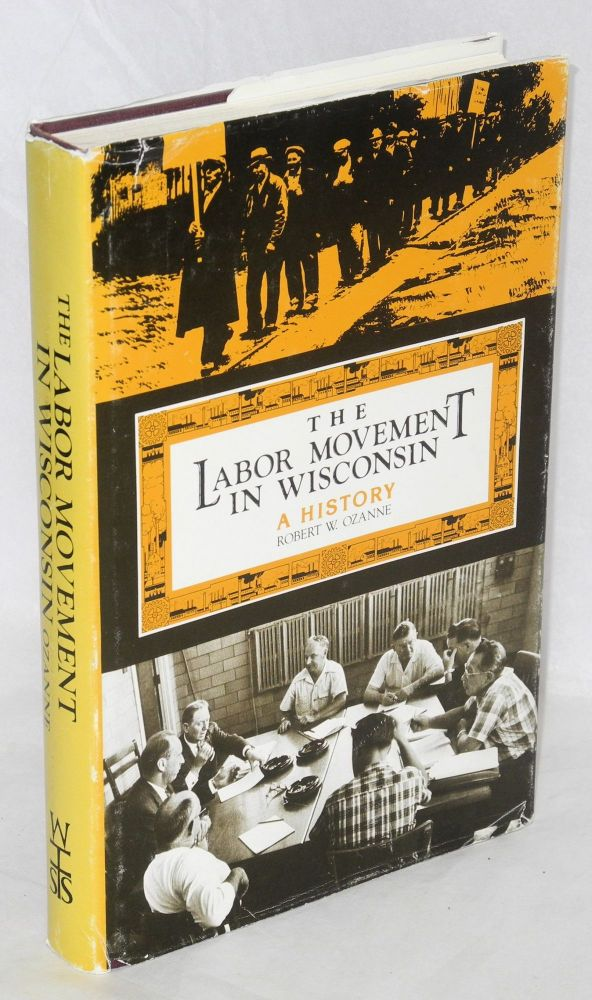 The labor movement in Wisconsin; a history. Robert W. Ozanne.