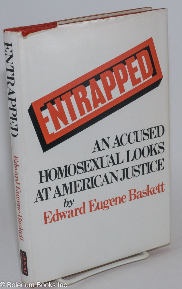 "Entrapped; Dj subtitle: ""An accused homosexual looks at American justice"" Edward Eugene Baskett, , James A. Warren."