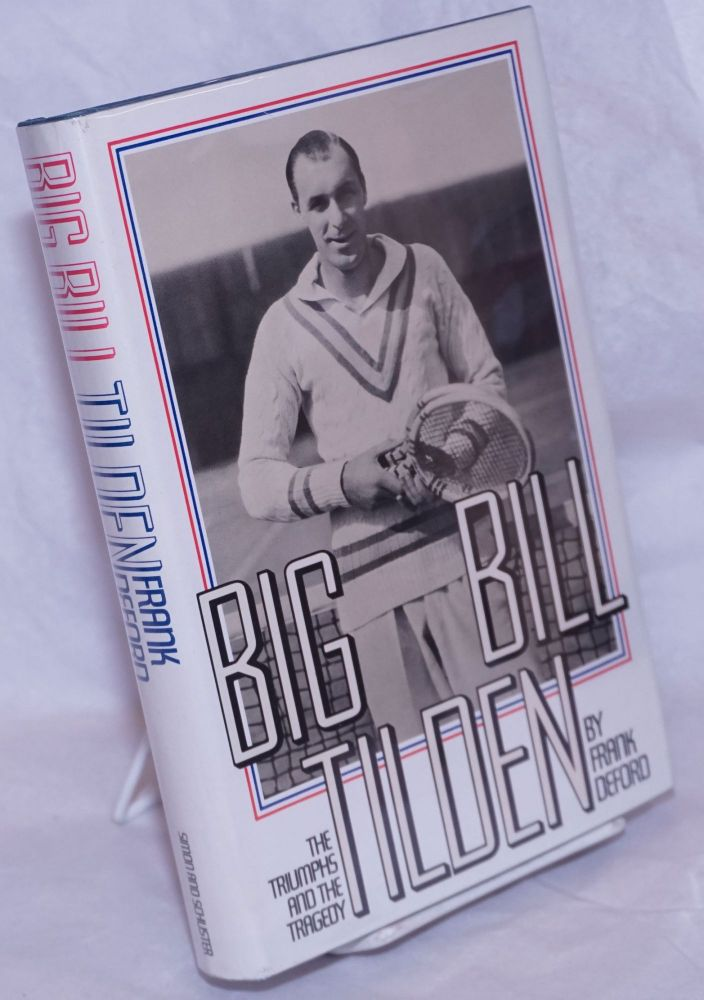 Big Bill Tilden; the triumphs and the tragedy. Frank Deford.