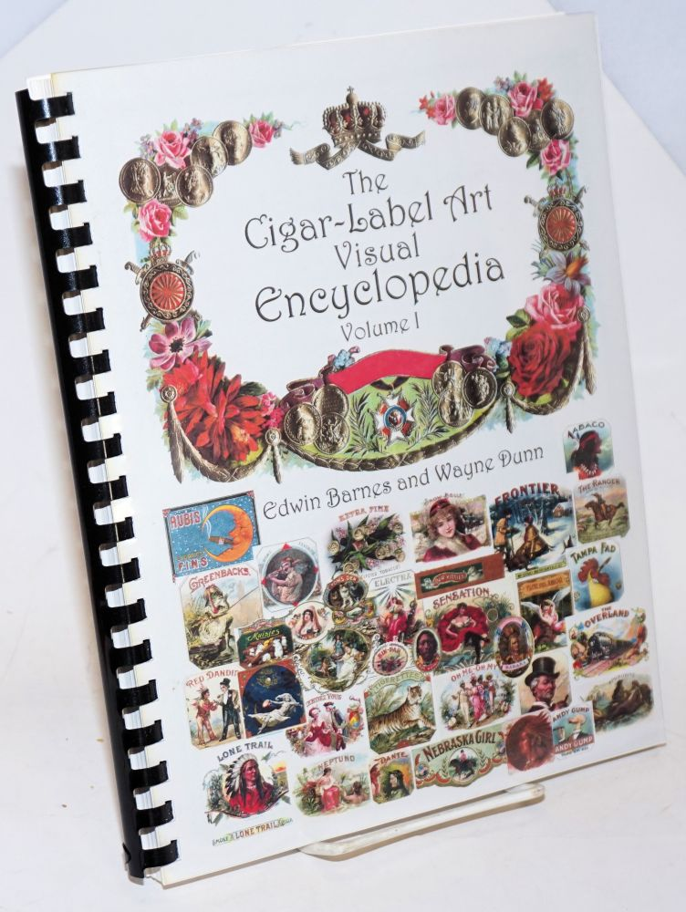 The Cigar-Label Art Visual Encyclopedia Volume I. Edwin Barnes, Wayne Dunn.