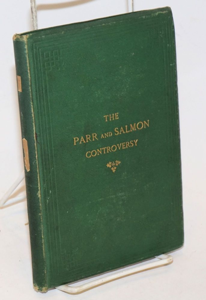 The Parr & Salmon Controversy, with authentic reports of the legal judgments and judges' notes in the various law suits on the parr question, and also a brief sketch of some incidents connected with the dissemination of the modern parr theory. Henry Flowerdew.