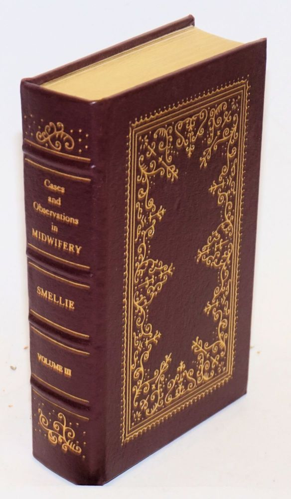A Collection of Preternatural Cases and Observations in Midwifery. Compleating the design of illustrating his First Volume, on that Subject. Vol. III. William Smellie, M. D.