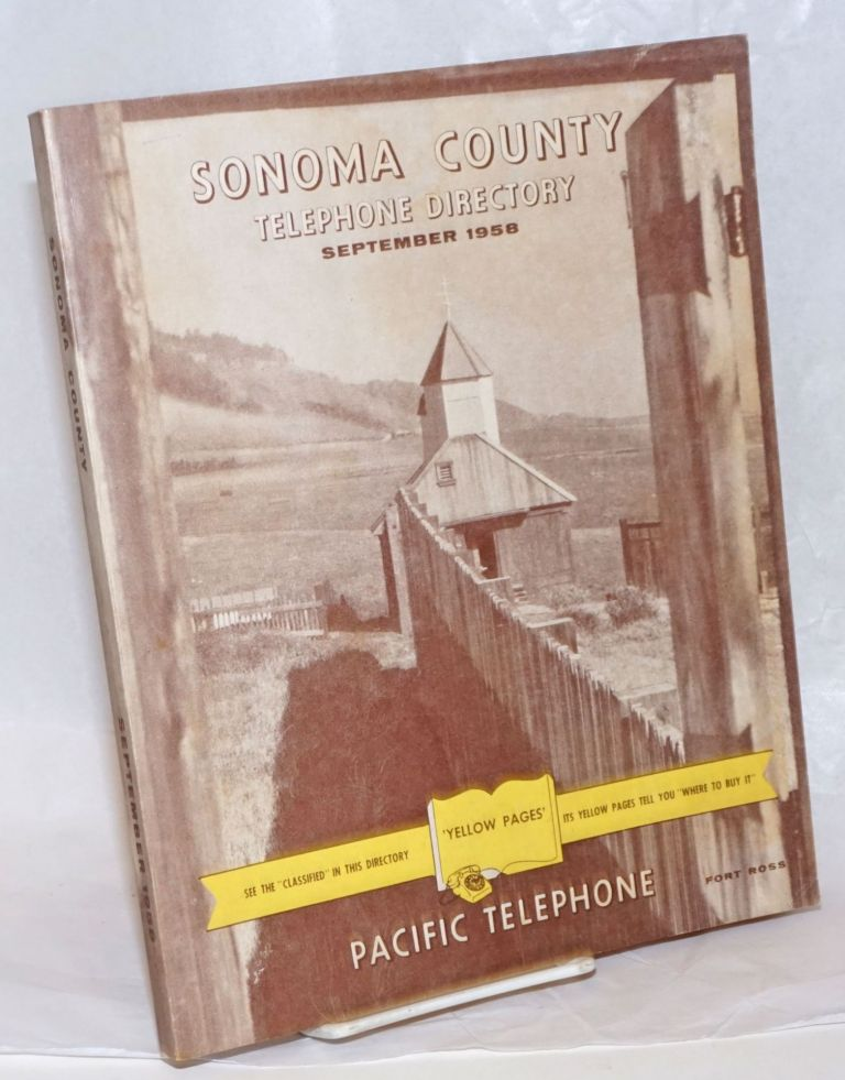 "Sonoma County Telephone Directory, September 1958. 'Yellow Pages' -see the ""classified"" in this directory, its yellow pages tell you ""where to buy it"""
