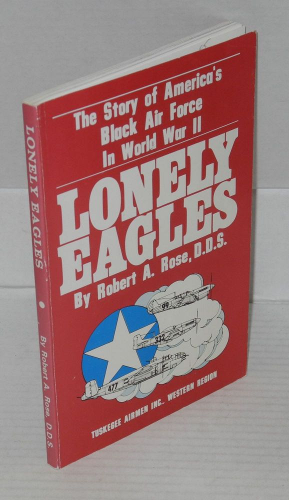 Lonely eagles; the story of America's Black Air Force in World War II. Robert A. Rose.