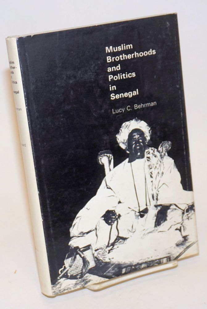 Muslim Brotherhoods and Politics in Senegal. Lucy C. Behrman.