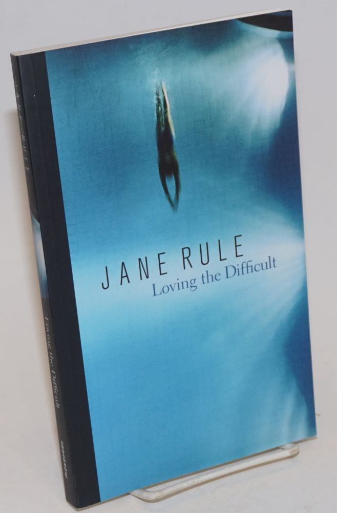 Loving the Difficult. jane Rule.